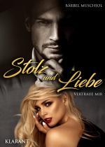 Cover-Bild Stolz und Liebe. Vertraue mir