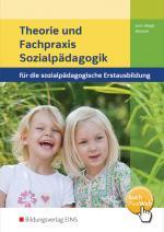 Cover-Bild Theorie und Fachpraxis für die sozialpädagogische Erstausbildung... / Theorie und Fachpraxis Sozialpädagogik für die sozialpädagogische Erstausbildung - Kinderpflege, Sozialassistenz