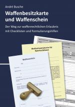 Cover-Bild Waffenbesitzkarte und Waffenschein - Der Weg zur waffenrechtlichen Erlaubnis nach aktuellem Waffengesetz mit Checklisten und Formulierungshilfen