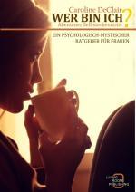Cover-Bild WER BIN ICH - Abenteuer Selbsterkenntnis: Ein psychologisch-mystischer Ratgeber für Frauen