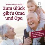 Cover-Bild Zum Glück gibt's Oma und Opa!: Wie Großeltern Familien stärken und fördern können