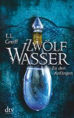 Cover-Bild Zwölf Wasser, Buch 1: Zu den Anfängen