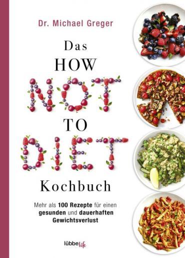 Cover-Bild Das HOW NOT TO DIET Kochbuch