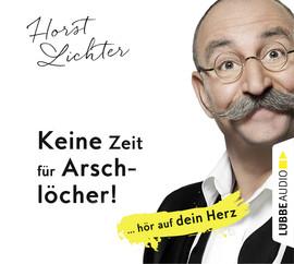 Cover-Bild Keine Zeit für Arschlöcher!: ... hör auf dein Herz