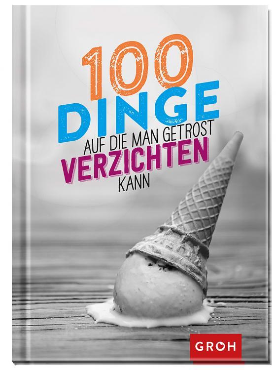 Cover-Bild 100 Dinge, auf die man getrost verzichten kann