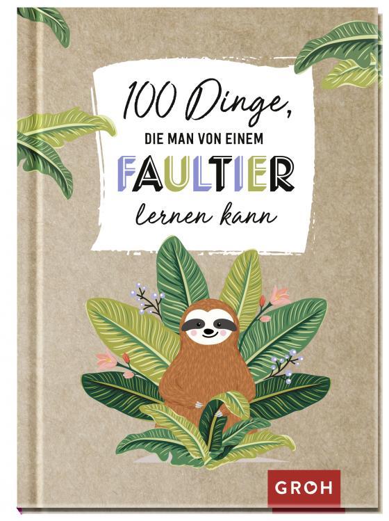 Cover-Bild 100 Dinge, die man von einem Faultier lernen kann