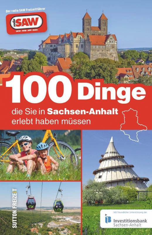 Cover-Bild 100 Dinge, die Sie in Sachsen-Anhalt erlebt haben müssen
