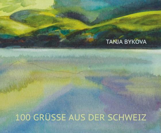 Cover-Bild 100 Grüsse aus der Schweiz TANJA BYKOVA
