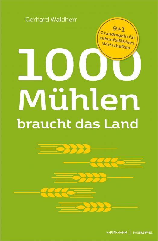 Cover-Bild 1000 Mühlen braucht das Land. 9+1 Grundregeln für zukunftsfähiges Wirtschaften