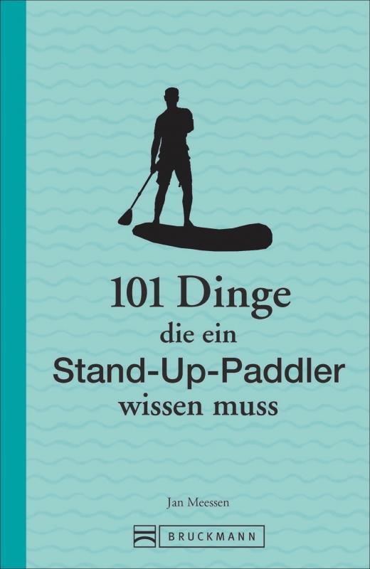 Cover-Bild 101 Dinge, die ein Stand-up-Paddler wissen muss