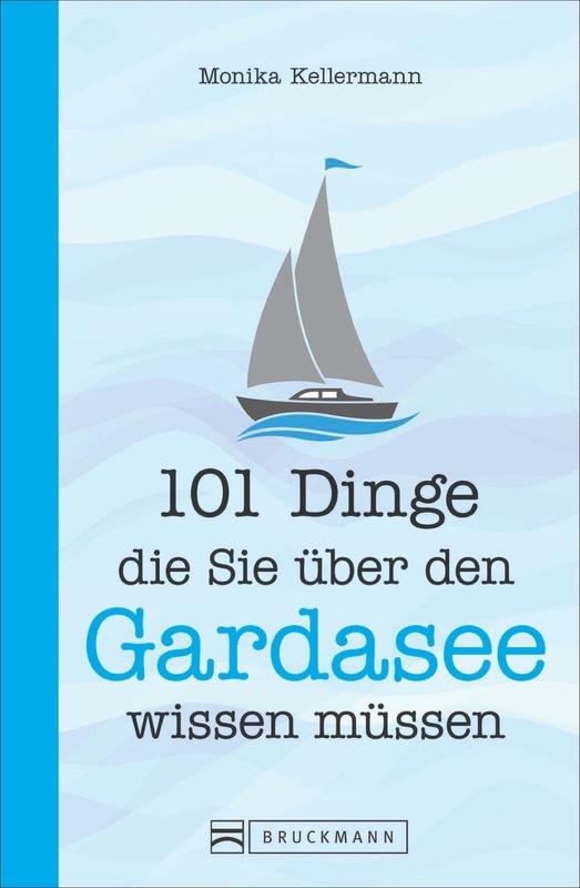 Cover-Bild 101 Dinge, die Sie über den Gardasee wissen müssen