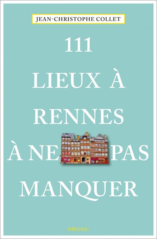 Cover-Bild 111 Lieux à Rennes à ne pas manquer