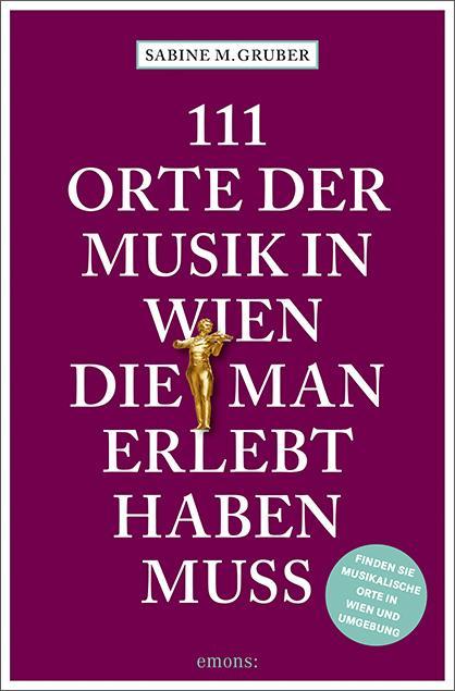 Cover-Bild 111 Orte der Musik in Wien, die man erlebt haben muss