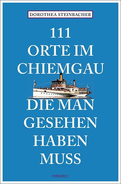 Cover-Bild 111 Orte im Chiemgau, die man gesehen haben muss