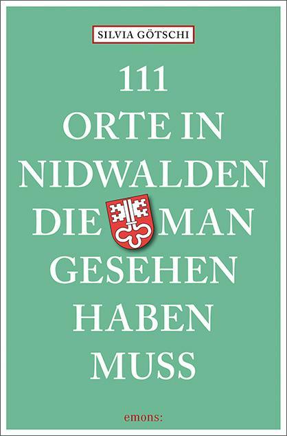 Cover-Bild 111 Orte in Nidwalden, die man gesehen haben muss