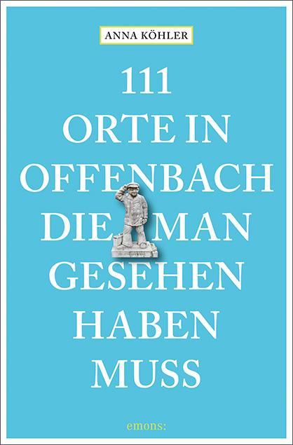 Cover-Bild 111 Orte in Offenbach, die man gesehen haben muss