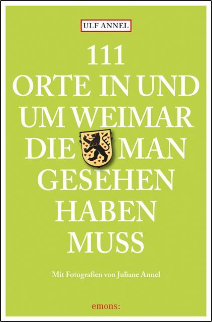 Cover-Bild 111 Orte in und um Weimar, die man gesehen haben muss