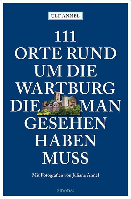 Cover-Bild 111 Orte rund um die Wartburg, die man gesehen haben muss