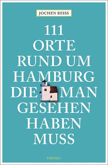 Cover-Bild 111 Orte rund um Hamburg, die man gesehen haben muss
