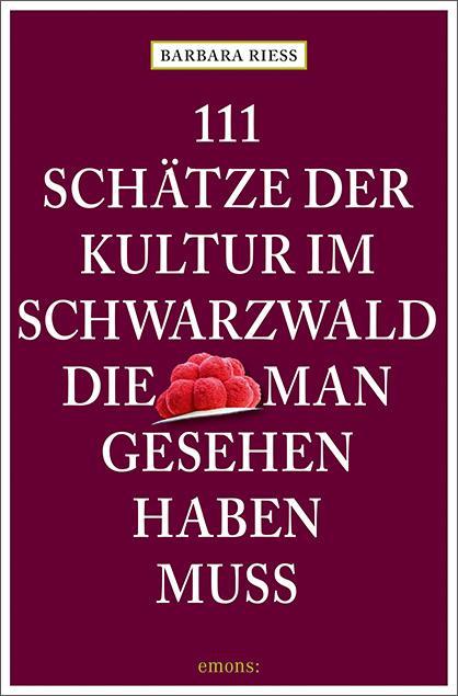 Cover-Bild 111 Schätze der Kultur im Schwarzwald, die man gesehen haben muss