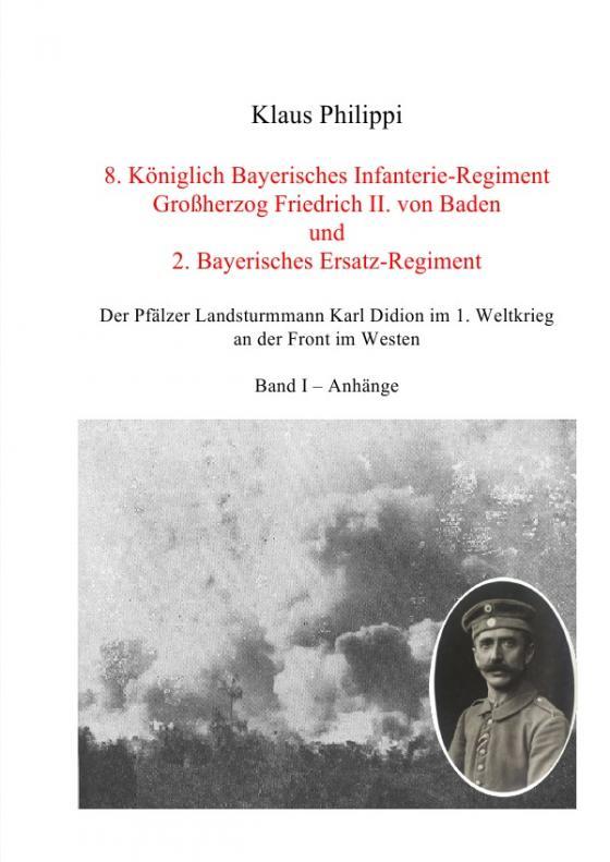 Cover-Bild 8. Königlich Bayerisches Infanterie-Regiment Großherzog Friedrich II. von Baden und 2. Bayerisches Ersatz-Regiment - Band I - Anhänge