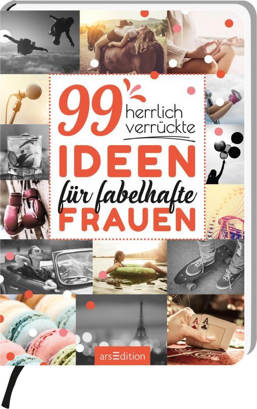 Cover-Bild 99 herrlich verrückte Ideen für fabelhafte Frauen