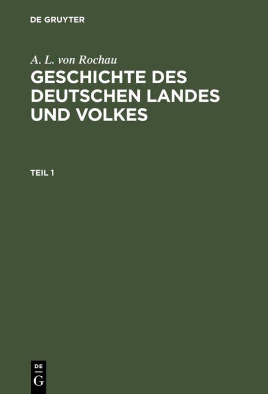 Cover-Bild A. L. von Rochau: Geschichte des deutschen Landes und Volkes / A. L. von Rochau: Geschichte des deutschen Landes und Volkes. Teil 1