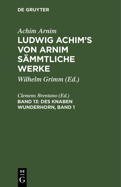 Cover-Bild Achim Arnim: Ludwig Achim's von Arnim sämmtliche Werke / Des Knaben Wunderhorn, Band 1