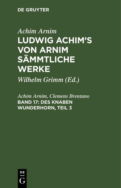 Cover-Bild Achim Arnim: Ludwig Achim's von Arnim sämmtliche Werke / Des Knaben Wunderhorn, Teil 3