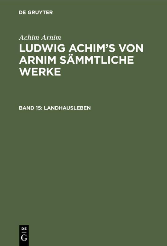 Cover-Bild Achim Arnim: Ludwig Achim's von Arnim sämmtliche Werke / Landhausleben