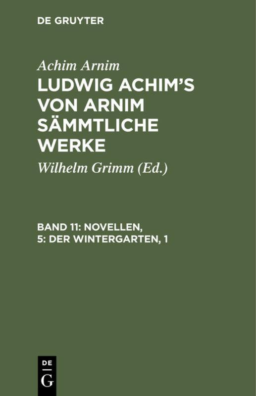 Cover-Bild Achim Arnim: Ludwig Achim's von Arnim sämmtliche Werke / Novellen, 5: Der Wintergarten, 1