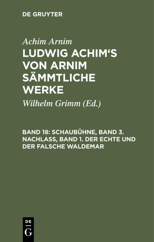 Cover-Bild Achim Arnim: Ludwig Achim's von Arnim sämmtliche Werke / Schaubühne, Band 3. Nachlass, Band 1. Der echte und der falsche Waldemar