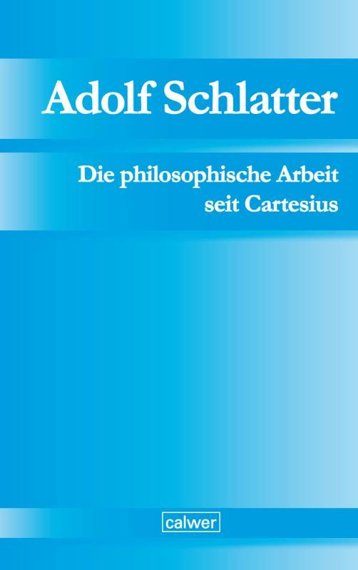 Cover-Bild Adolf Schlatter - Die philosophische Arbeit seit Cartesius