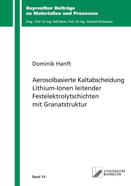 Cover-Bild Aerosolbasierte Kaltabscheidung Lithium-Ionen leitender Festelektrolytschichten mit Granatstruktur