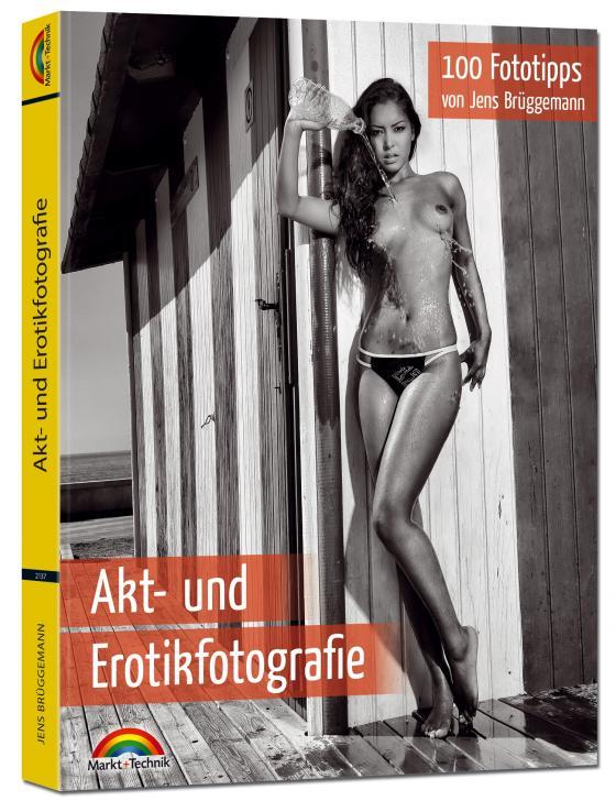 Cover-Bild Akt- und Erotikfotografie - 100 Fototipps für perfekte Foto Aufnahmen mit vielen Tipps