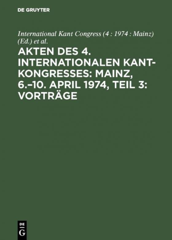 Cover-Bild Akten des 4. Internationalen Kant-Kongresses: Mainz, 6.–10. April 1974, Teil 3: Vorträge