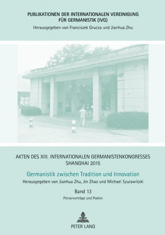 Cover-Bild Akten des XIII. Internationalen Germanistenkongresses Shanghai 2015: Germanistik zwischen Tradition und Innovation