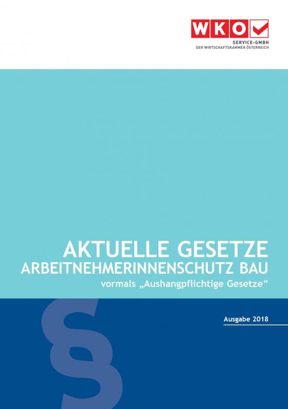 Cover-Bild Aktuelle Gesetze ArbeitnehmerInnenschutz Bau 2018