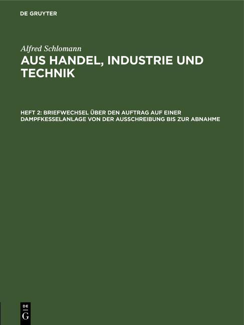 Cover-Bild Alfred Schlomann: Aus Handel, Industrie und Technik / Briefwechsel über den Auftrag auf einer Dampfkesselanlage von der Ausschreibung bis zur Abnahme