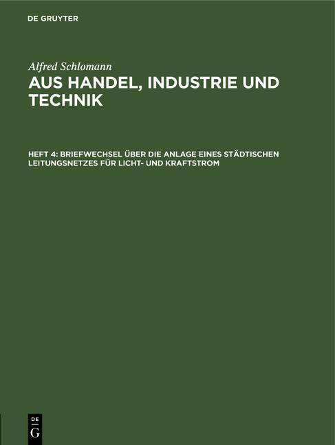 Cover-Bild Alfred Schlomann: Aus Handel, Industrie und Technik / Briefwechsel über die Anlage eines städtischen Leitungsnetzes für Licht- und Kraftstrom