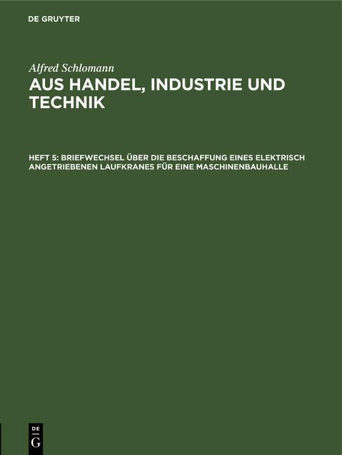 Cover-Bild Alfred Schlomann: Aus Handel, Industrie und Technik / Briefwechsel über die Beschaffung eines elektrisch angetriebenen Laufkranes für eine Maschinenbauhalle