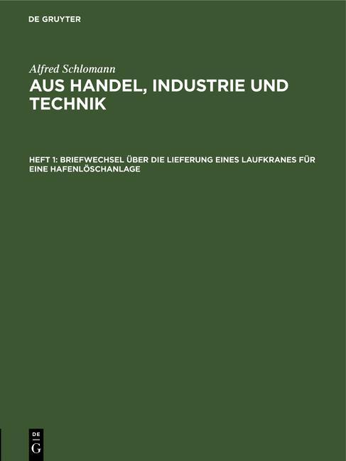 Cover-Bild Alfred Schlomann: Aus Handel, Industrie und Technik / Briefwechsel über die Lieferung eines Laufkranes für eine Hafenlöschanlage