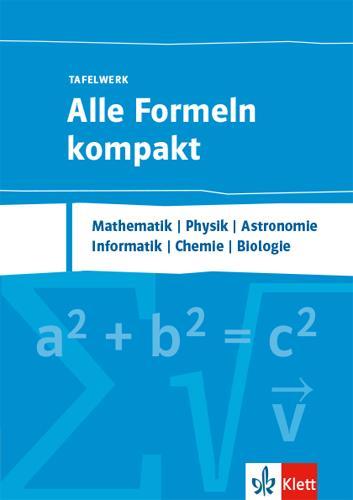 Cover-Bild Alle Formeln kompakt - Tafelwerk. Mathematik, Physik, Chemie, Informatik, Biologie, Astronomie