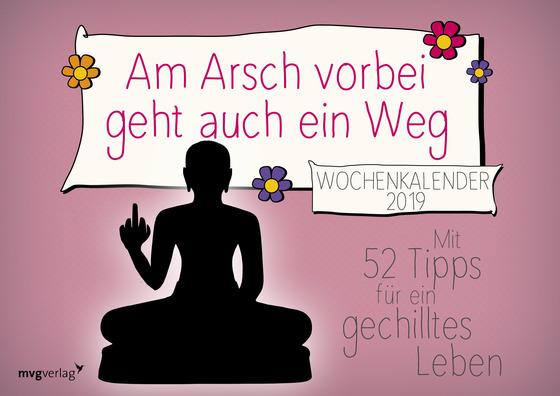 Cover-Bild Am Arsch vorbei geht auch ein Weg: Wochenkalender 2019