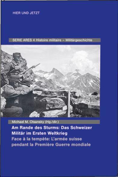 Cover-Bild Am Rande des Sturms: Das Schweizer Militär im Ersten Weltkrieg / En marche de la tempête : les forces armées suisse pendant la Première Guerre mondiale