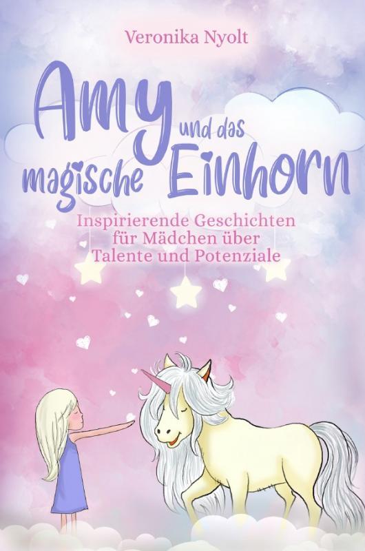 Cover-Bild Amy und das magische Einhorn: Inspirierende Geschichten für Mädchen über Talente und Potenziale
