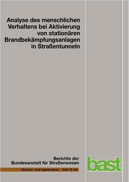 Cover-Bild Analyse des menschlichen Verhaltens bei Aktivierung von stationären Brandbekämpfungsanlagen in Straßentunneln