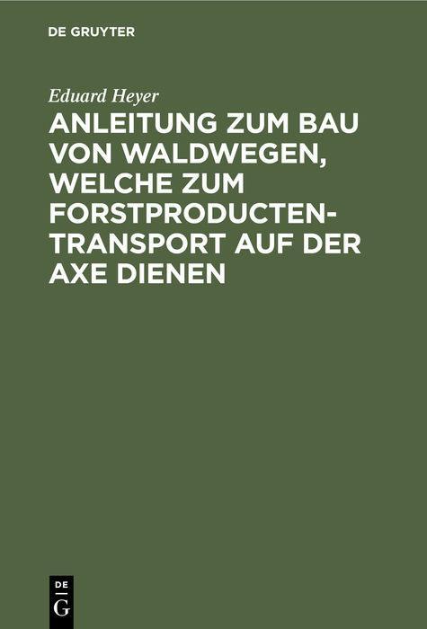 Cover-Bild Anleitung zum Bau von Waldwegen, welche zum Forstproducten-Transport auf der Axe dienen