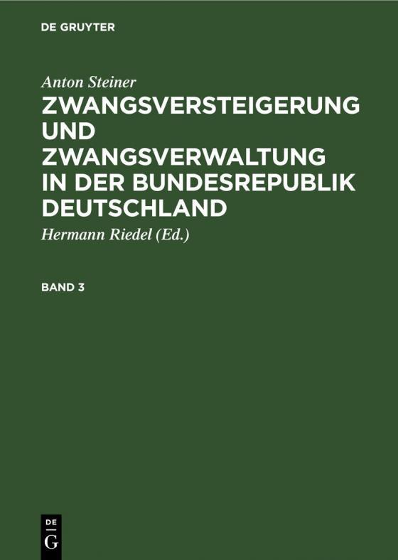 Cover-Bild Anton Steiner: Zwangsversteigerung und Zwangsverwaltung in der Bundesrepublik Deutschland / Anton Steiner: Zwangsversteigerung und Zwangsverwaltung in der Bundesrepublik Deutschland. Band 3