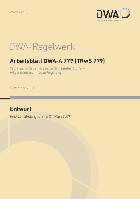 Cover-Bild Arbeitsblatt DWA-A 779 (TRwS 779) Technische Regel wassergefährdender Stoffe - Allgemeine technische Regelungen (Entwurf)